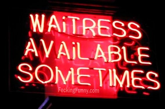 Waitress sometimes are available
