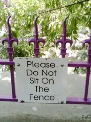 Funny sign, don't sit on the fence