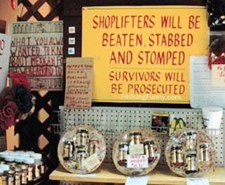 Funny sign, shoplifters will be beaten, stomped, stabbed..
