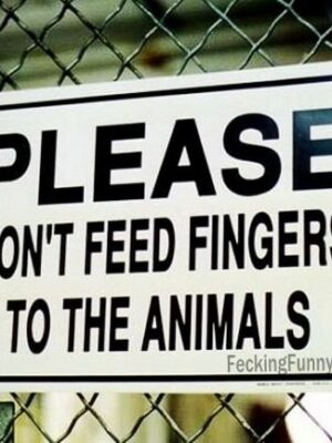 Funny sign, please don't feed animal with your fingers